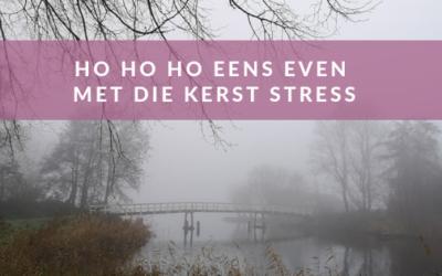 HO HO HO eens even met die KERST STRESS